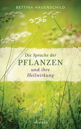 Bettina  Hauenschild - Die Sprache der Pflanzen und ihre Heilwirkung
