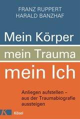 Franz  Ruppert  (Hrsg.), Harald  Banzhaf  (Hrsg.) - Mein Körper, mein Trauma, mein Ich