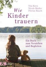 Florian  Rauch, Nicole  Rinder, Tita  Kern - Wie Kinder trauern