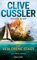 Clive  Cussler, Russell  Blake - Die verlorene Stadt
