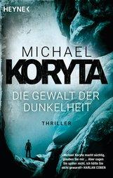 Michael  Koryta - Die Gewalt der Dunkelheit