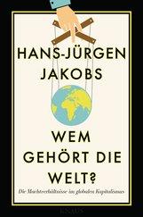 Hans-Jürgen  Jakobs - Wem gehört die Welt?