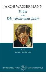 Jakob  Wassermann - Faber oder Die verlorenen Jahre