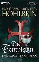 Wolfgang  Hohlbein, Rebecca  Hohlbein - Die Templerin - Das Wasser des Lebens
