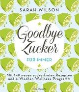 Sarah  Wilson - Goodbye Zucker – für immer