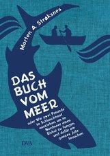 Morten A.  Strøksnes - Das Buch vom Meer oder Wie zwei Freunde im Schlauchboot ausziehen, um im Nordmeer einen Eishai zu fangen, und dafür ein ganzes Jahr brauchen
