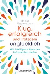 Dr. Raj  Raghunathan - Klug, erfolgreich, und trotzdem unglücklich