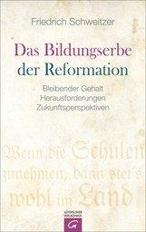 Friedrich  Schweitzer - Das Bildungserbe der Reformation