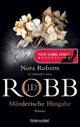 J.D.  Robb - Mörderische Hingabe