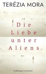 Terézia  Mora - Die Liebe unter Aliens
