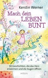 Kerstin  Werner - Mach dein Leben bunt