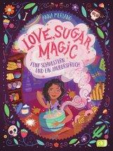 Anna  Meriano - Love, Sugar, Magic - Fünf Schwestern und ein Zauberspruch