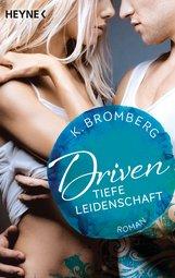 K.  Bromberg - Driven. Tiefe Leidenschaft