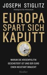 Joseph  Stiglitz - Europa spart sich kaputt