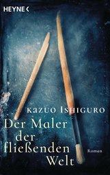 Kazuo  Ishiguro - Der Maler der fließenden Welt