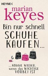 Marian  Keyes - Bin nur schnell Schuhe kaufen ...