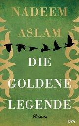 Nadeem  Aslam - Die Goldene Legende