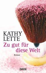 Kathy  Lette - Zu gut für diese Welt