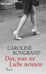 Caroline  Bongrand - Das, was sie Liebe nennen