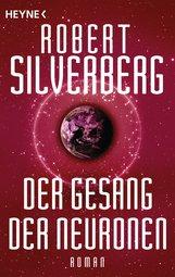 Robert  Silverberg - Der Gesang der Neuronen