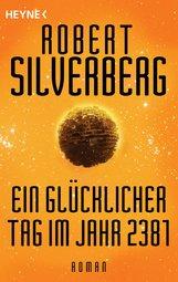 Robert  Silverberg - Ein glücklicher Tag im Jahr 2381