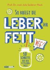 Julia  Seiderer-Nack - So kriegt die Leber ihr Fett weg!