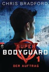 Chris  Bradford - Super Bodyguard - Der Auftrag