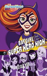 Lisa  Yee - BATGIRL auf der SUPER HERO HIGH