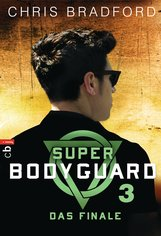 Chris  Bradford - Super Bodyguard - Das Finale