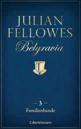 Julian  Fellowes - Belgravia (3) - Familienbande