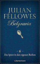 Julian  Fellowes - Belgravia (6) - Ein Spion in den eigenen Reihen