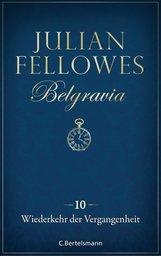 Julian  Fellowes - Belgravia (10) - Wiederkehr der Vergangenheit