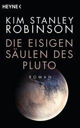 Kim Stanley  Robinson - Die eisigen Säulen des Pluto
