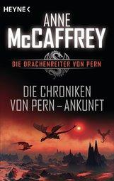 Anne  McCaffrey - Die Chroniken von Pern - Ankunft