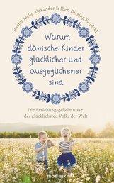 Jessica Joelle  Alexander, Iben Dissing  Sandahl - Warum dänische Kinder glücklicher und ausgeglichener sind