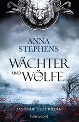 Anna  Stephens - Wächter und Wölfe - Das Ende des Friedens