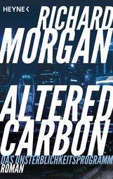 Richard  Morgan - Altered Carbon - Das Unsterblichkeitsprogramm