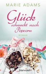 Marie  Adams - Glück schmeckt nach Popcorn