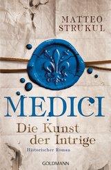 Matteo  Strukul - Medici - Die Kunst der Intrige