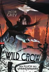 Jacob  Grey - WILD CROW - Der Fluch des Spinnenmanns