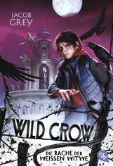 Jacob  Grey - WILD CROW - Die Rache der Weißen Witwe