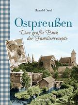 Harald  Saul - Ostpreußen - Das große Buch der Familienrezepte