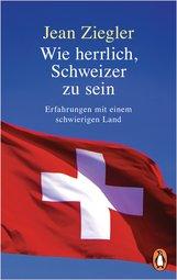 Jean  Ziegler - Wie herrlich, Schweizer zu sein