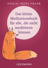Pascal Akira  Frank - Das kleine Meditationsbuch für alle, die nicht meditieren können
