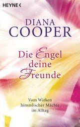 Diana  Cooper - Die Engel, deine Freunde