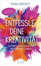Pam  Grout - Entfessle deine Kreativität