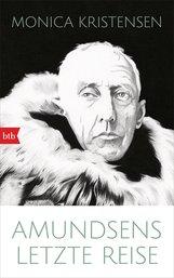 Monica  Kristensen - Amundsens letzte Reise
