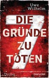 Uwe  Wilhelm - Die sieben Gründe zu töten
