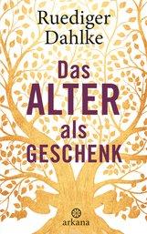 Ruediger  Dahlke - Das Alter als Geschenk