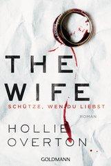 Hollie  Overton - The Wife. Schütze, wen du liebst